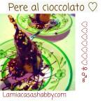 Pere al cioccolato: un'idea facile facile per San Valentino